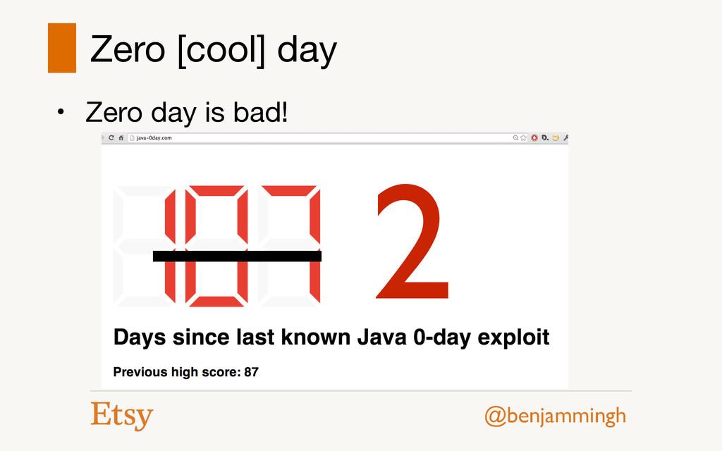@benjammingh Zero [cool] day • Zero day is bad!...