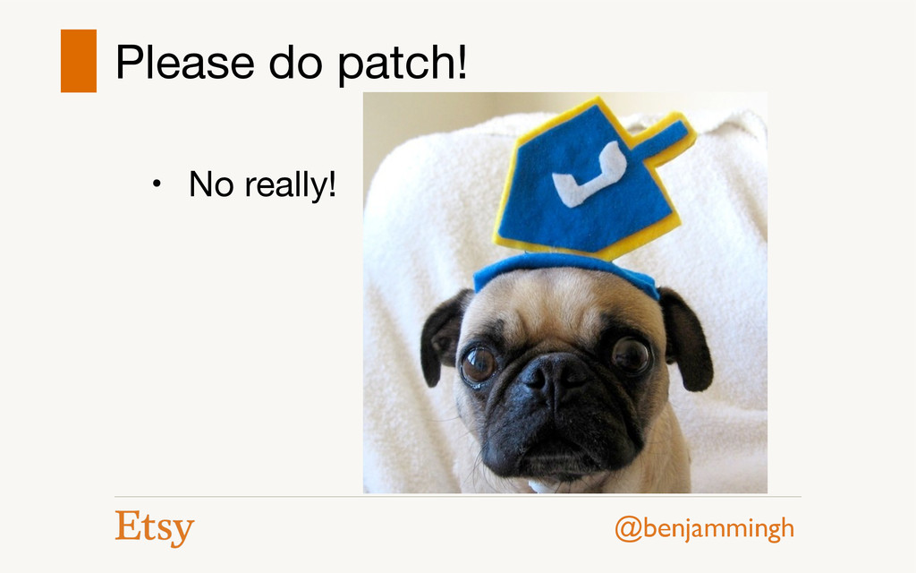 @benjammingh Please do patch! • No really!  !
