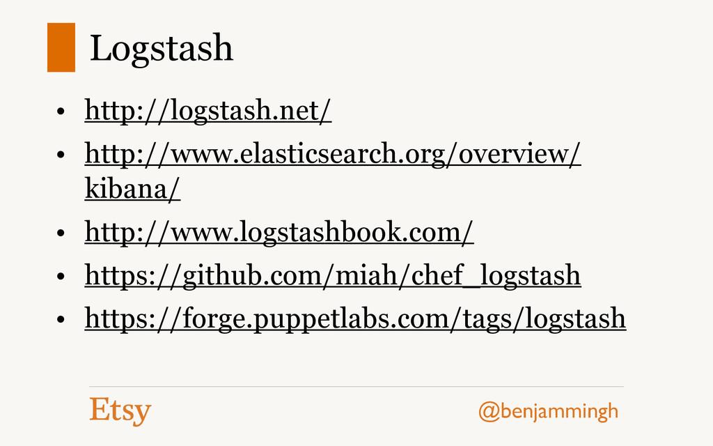 @benjammingh Logstash • http://logstash.net/ • ...