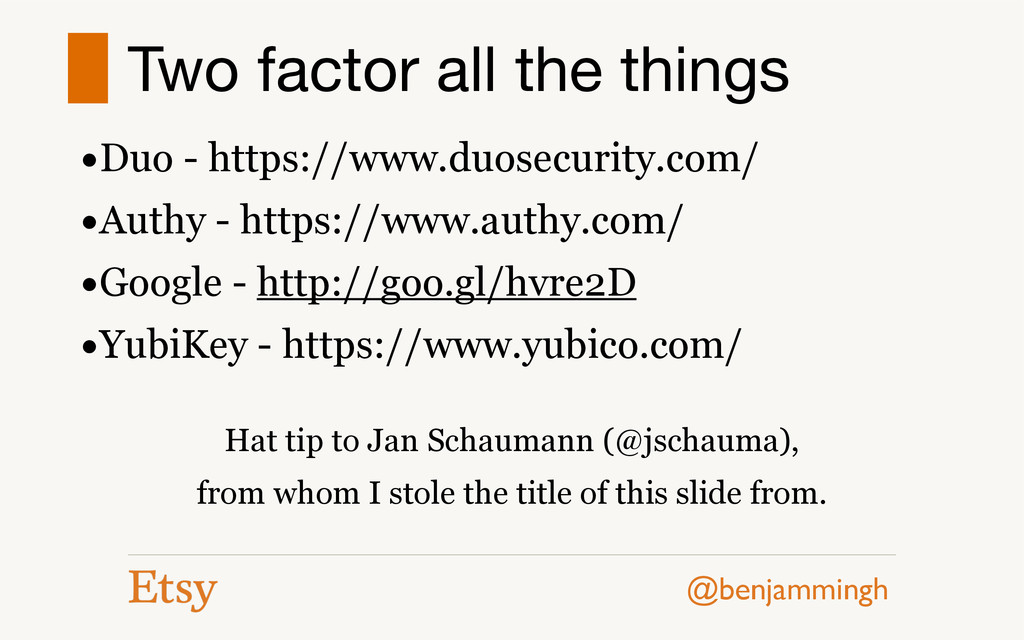 @benjammingh Two factor all the things •Duo - h...