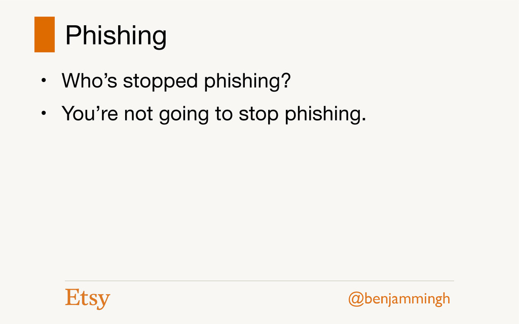 @benjammingh Phishing • Who's stopped phishing?...