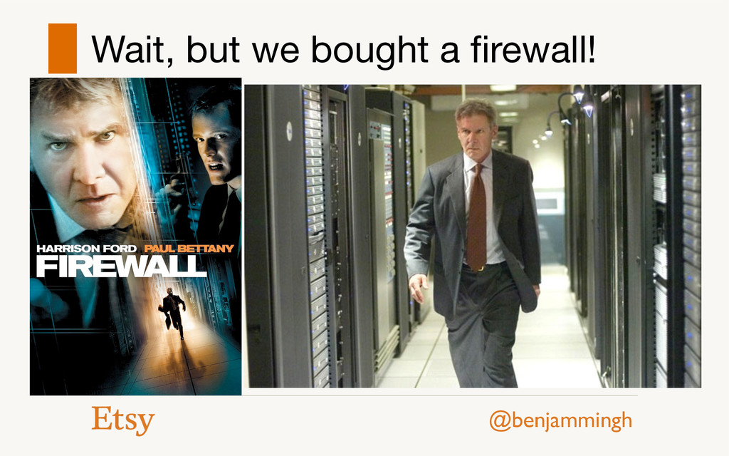 @benjammingh Wait, but we bought a firewall!