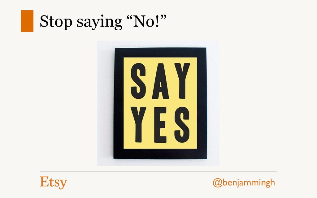 """@benjammingh Stop saying """"No!"""""""