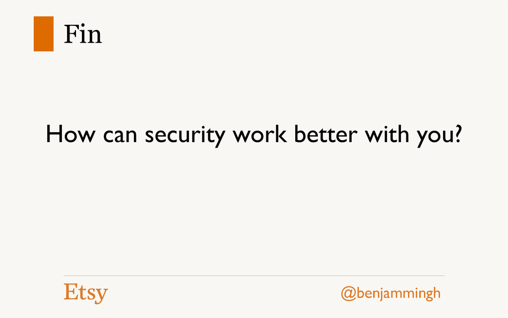 @benjammingh Fin How can security work better w...