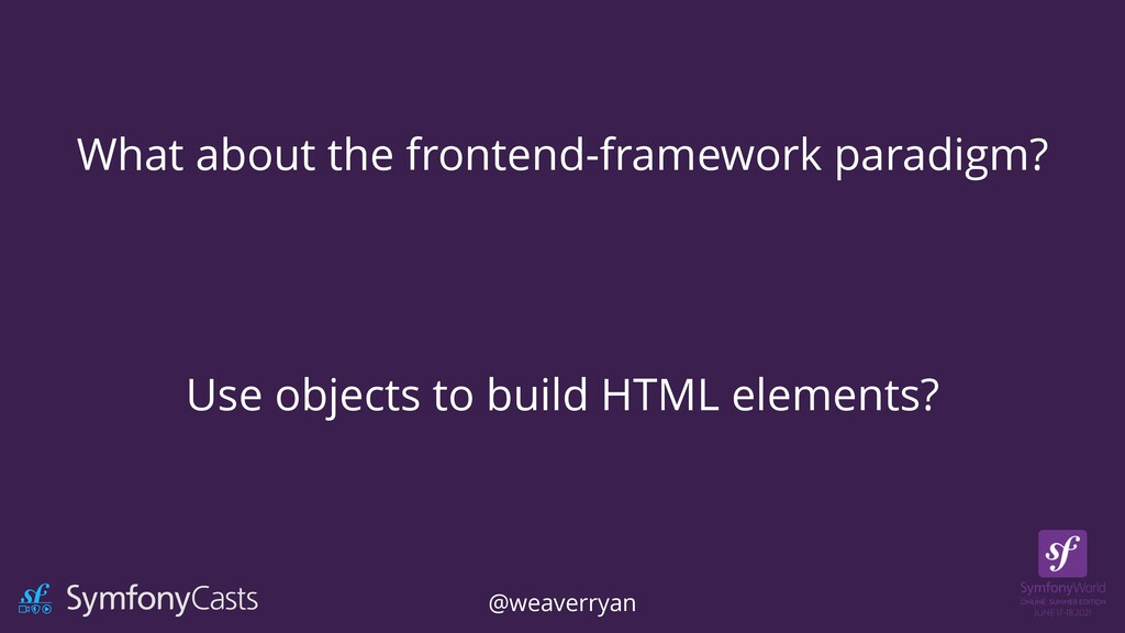 What about the frontend-framework paradigm? Use...