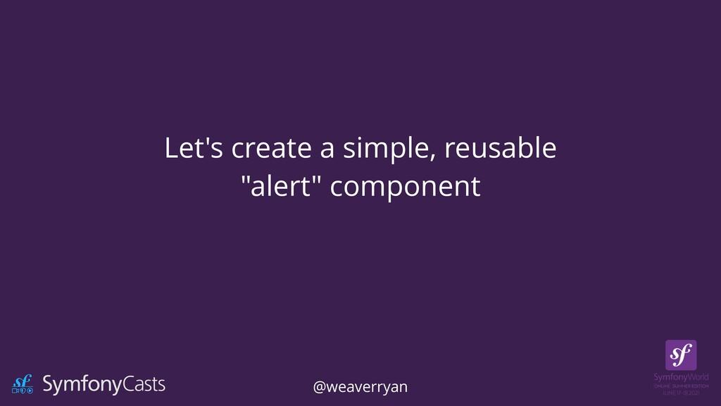 """Let's create a simple, reusable   """"alert"""" compo..."""