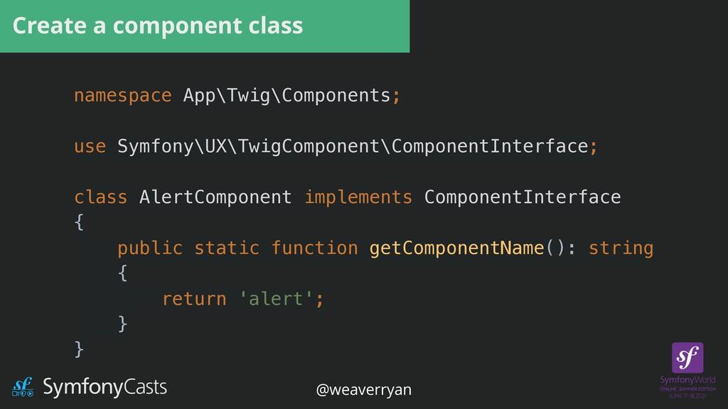 Create a component class namespace App\Twig\Com...