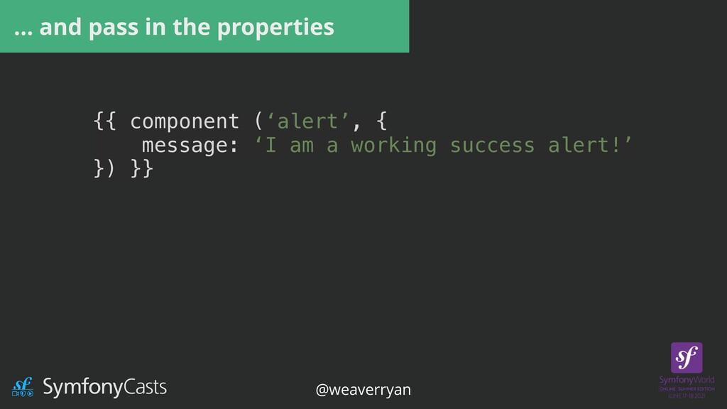 {{ component ('alert', {   message: 'I am a wor...