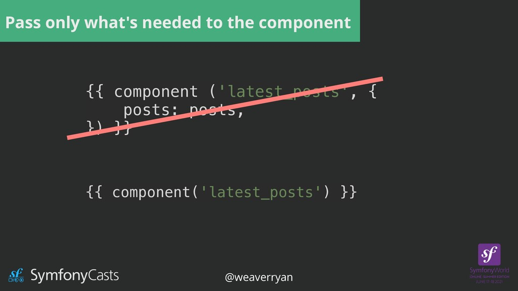 Pass only what's needed to the component {{ com...