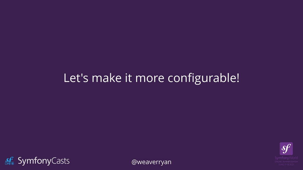 Let's make it more con fi gurable! @weaverryan