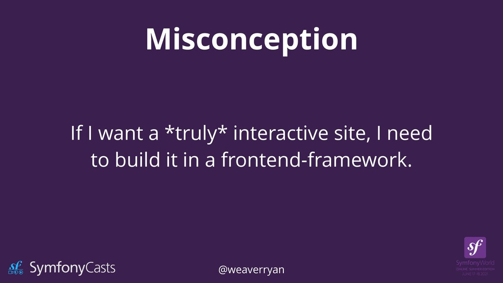 Misconception If I want a *truly* interactive s...