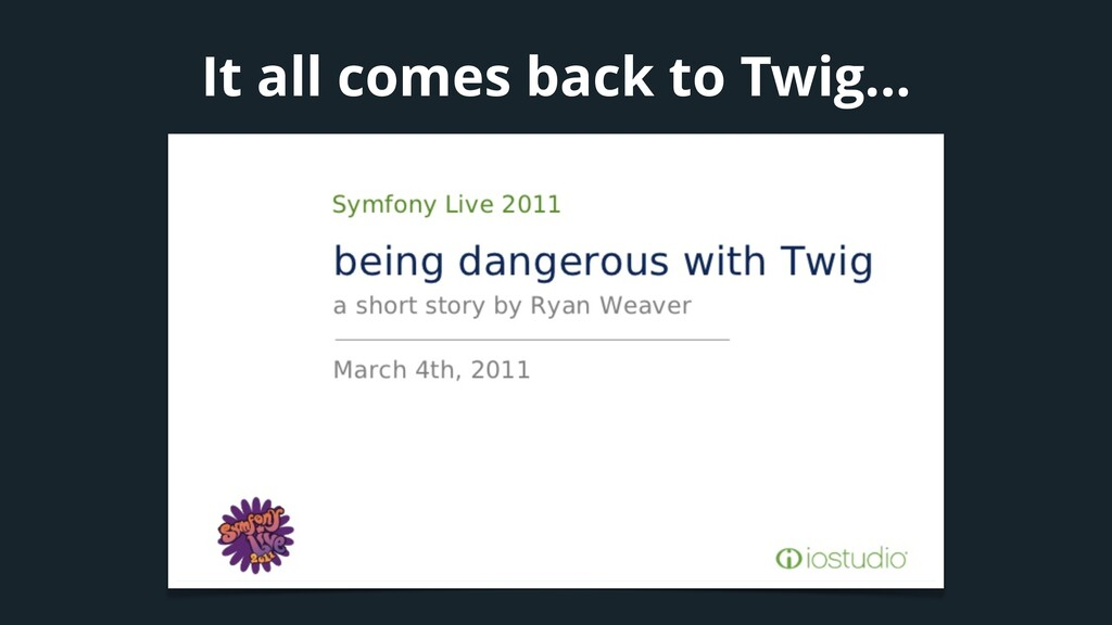 It all comes back to Twig…