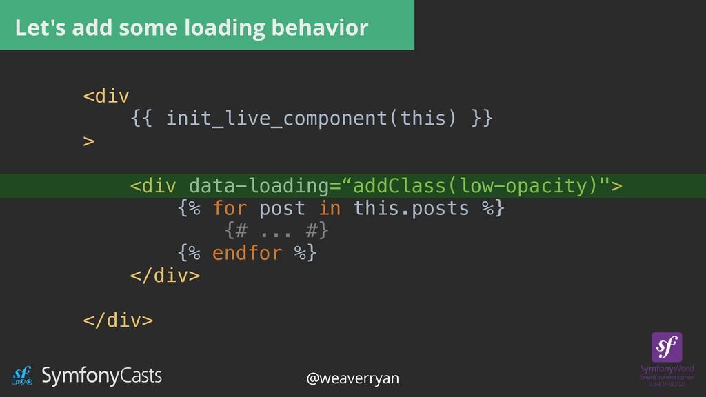 Let's add some loading behavior <div   {{ init_...