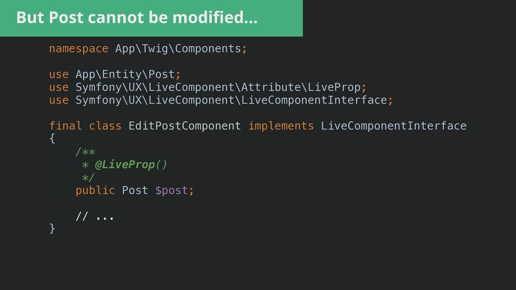 But Post cannot be modi fi ed… namespace App\Tw...