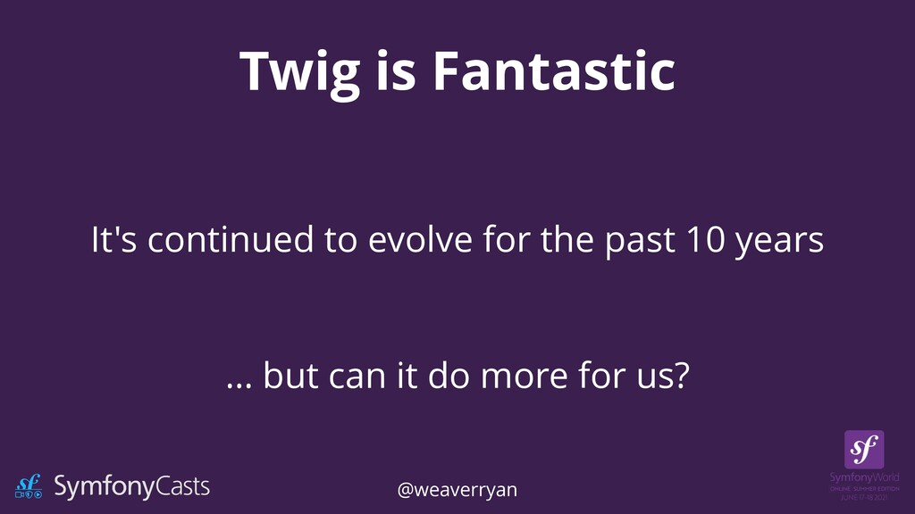 Twig is Fantastic It's continued to evolve for ...