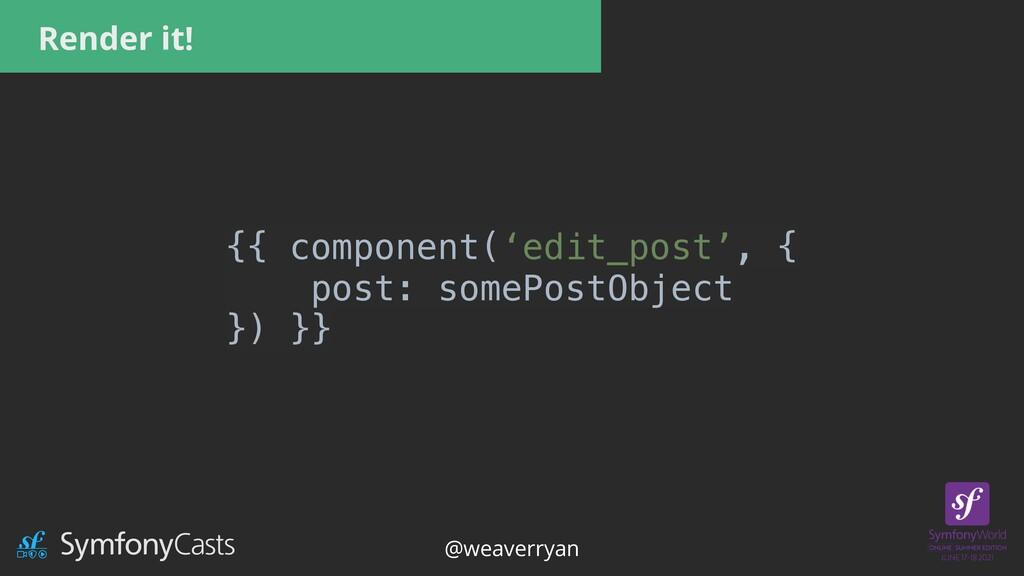 Render it! {{ component('edit_post', {   post: ...