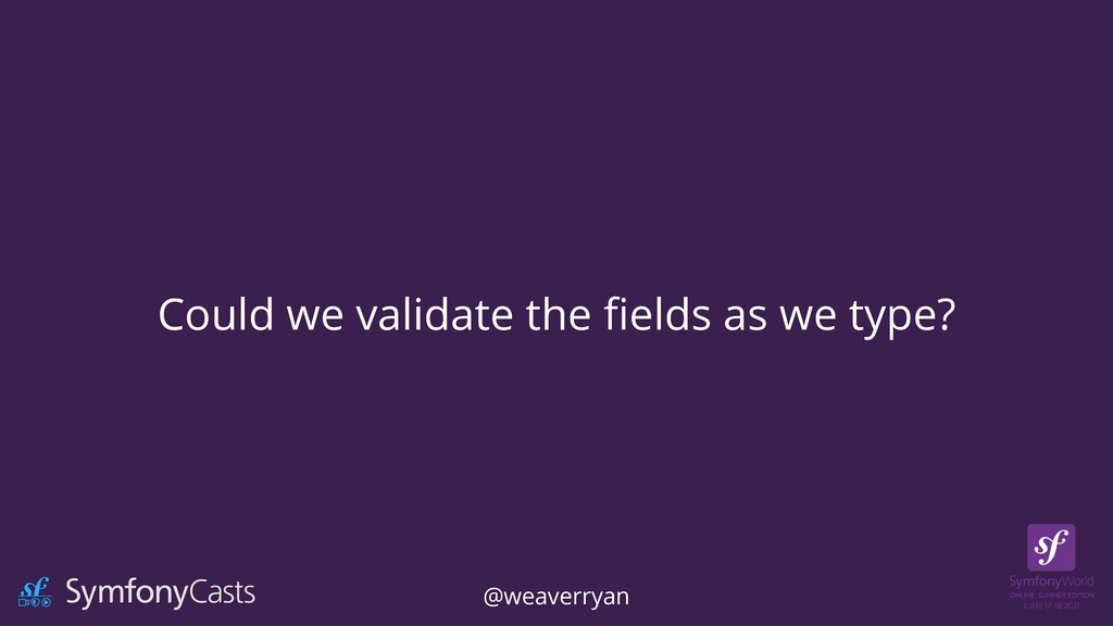 Could we validate the fi elds as we type? @weav...