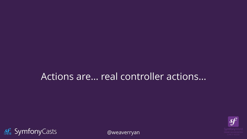 Actions are… real controller actions… @weaverry...