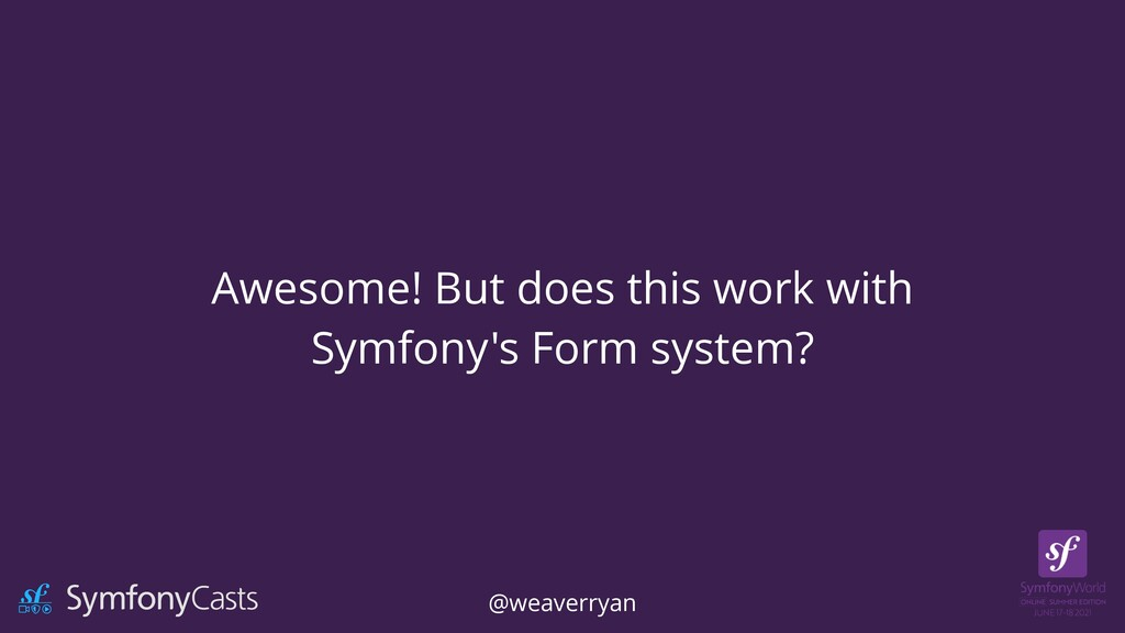 Awesome! But does this work with   Symfony's Fo...