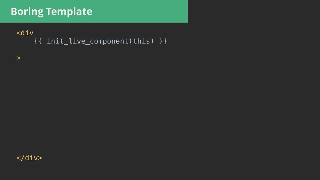 Boring Template <div   {{ init_live_component(t...