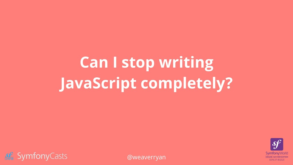 Can I stop writing JavaScript completely? @weav...