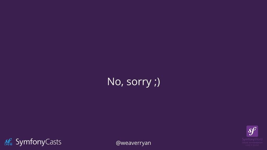 No, sorry ;) @weaverryan