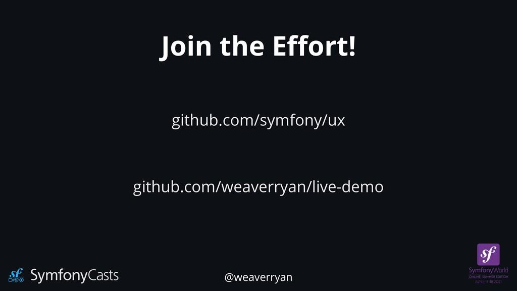 Join the E ff ort! github.com/symfony/ux github...
