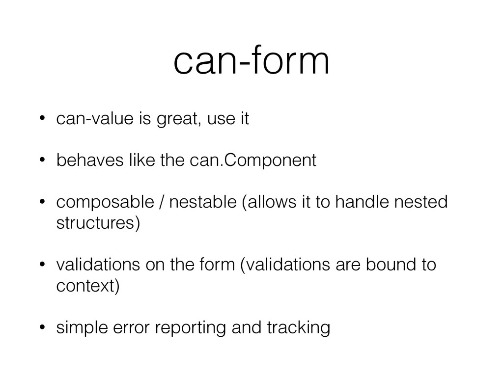 can-form • can-value is great, use it • behaves...