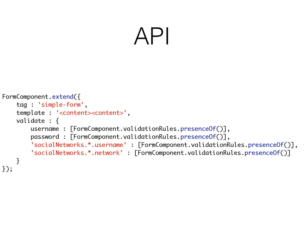 API FormComponent.extend({ tag : 'simple-form',...