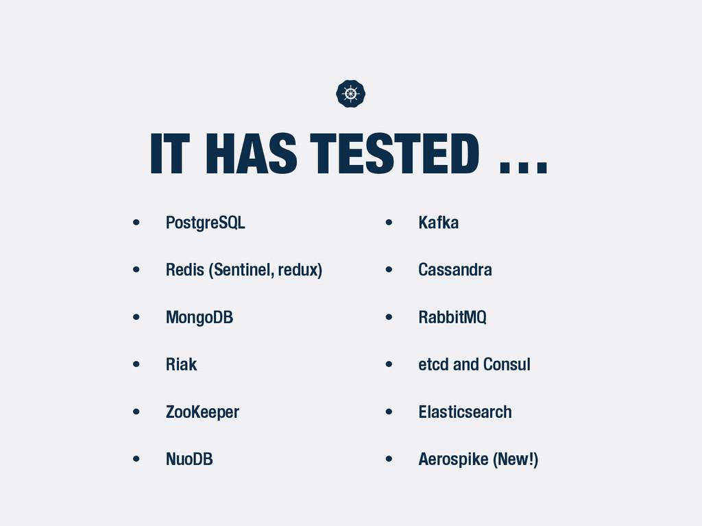 IT HAS TESTED … • PostgreSQL • Redis (Sentinel,...