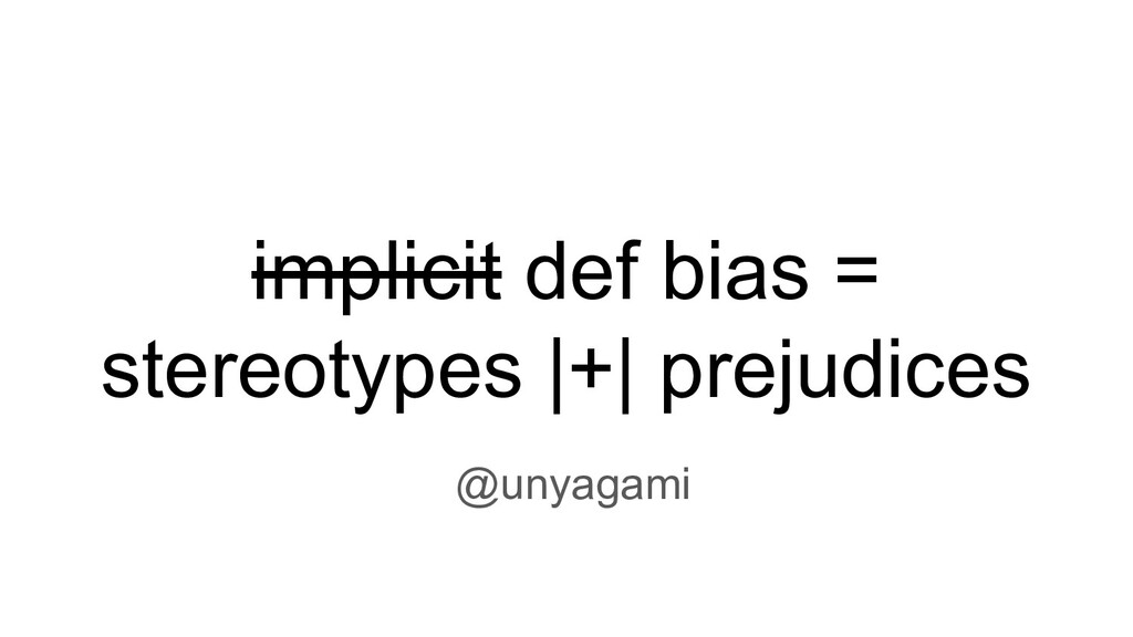implicit def bias = stereotypes |+| prejudices ...