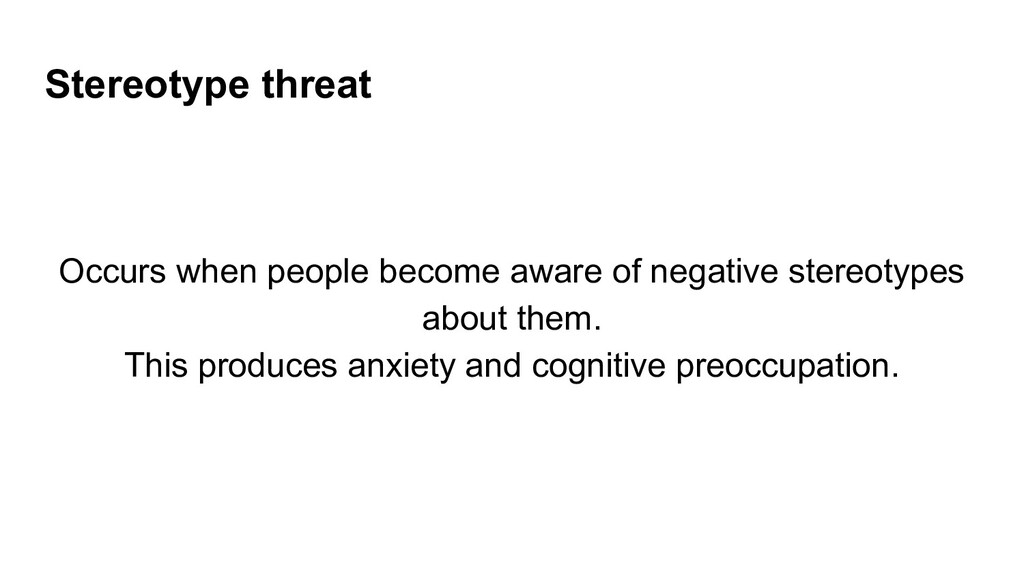 Stereotype threat Occurs when people become awa...