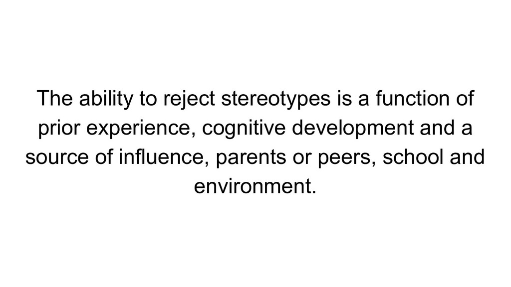 The ability to reject stereotypes is a function...