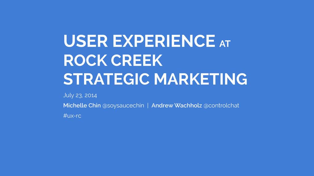 USER EXPERIENCE AT ROCK CREEK STRATEGIC MARKETI...