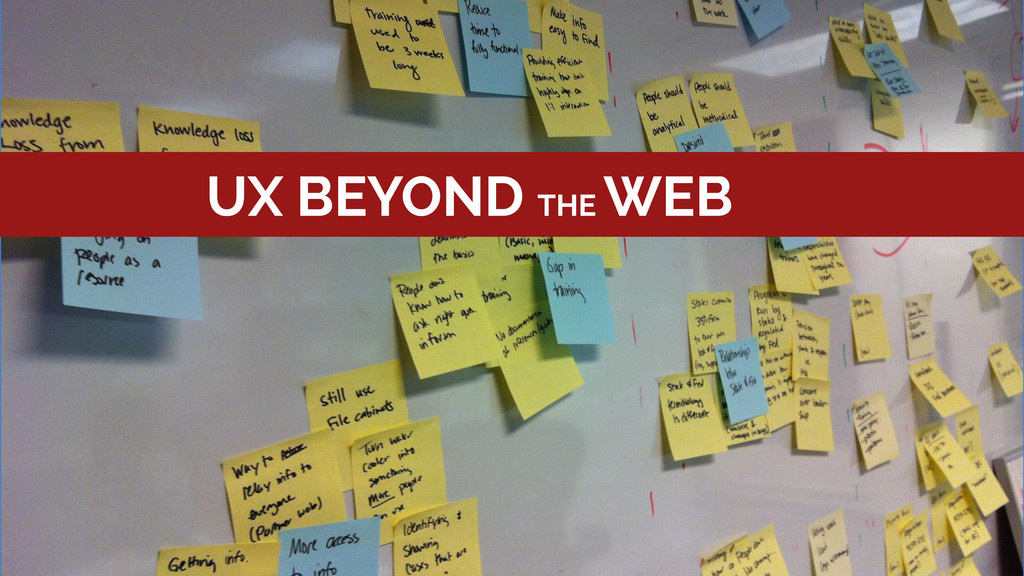 UX BEYOND THE WEB UX BEYOND THE WEB