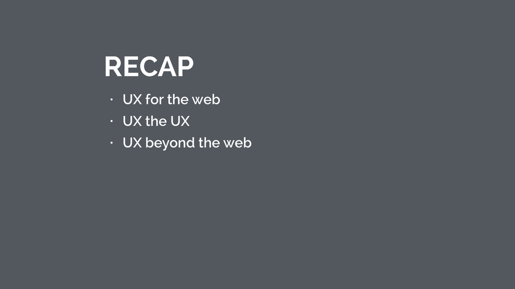 • UX for the web • UX the UX • UX beyond the we...