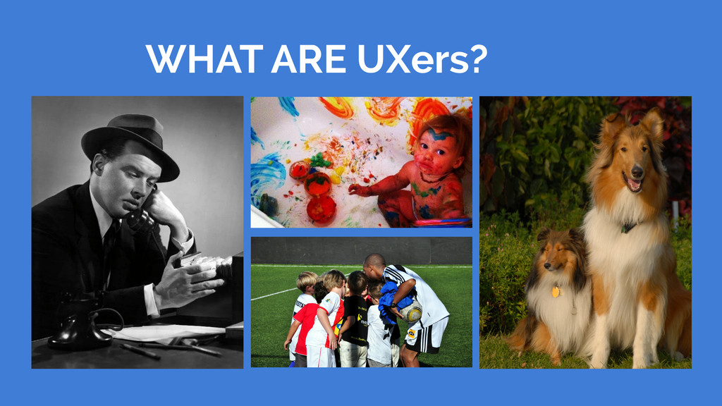 WHAT ARE UXers?
