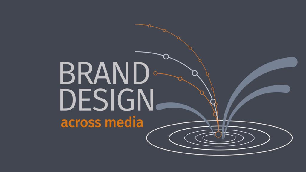 BRAND DESIGN across media