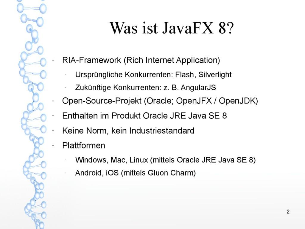 2 Was ist JavaFX 8? ● RIA-Framework (Rich Inter...
