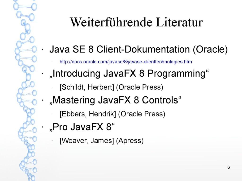 6 Weiterführende Literatur ● Java SE 8 Client-D...
