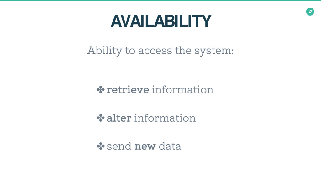 17 AVAILABILITY Ability to access the system: ✤...