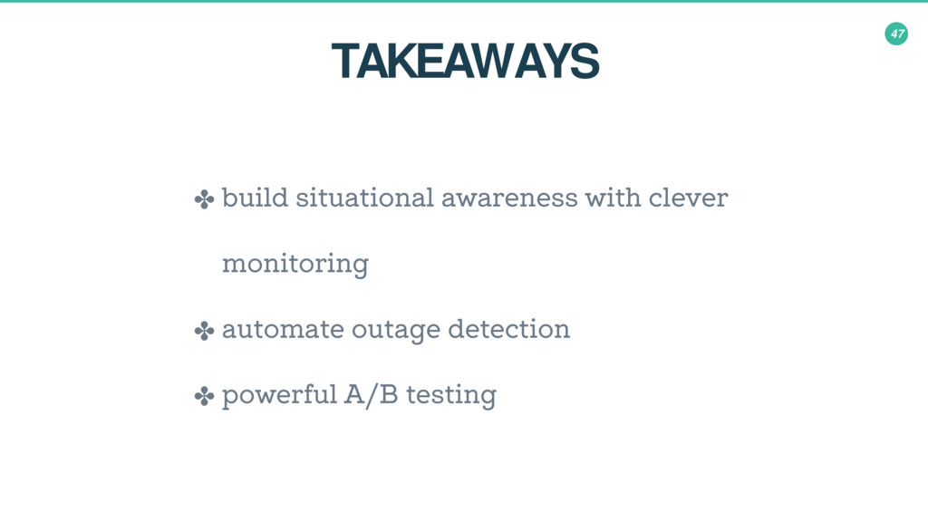 47 ✤ build situational awareness with clever mo...