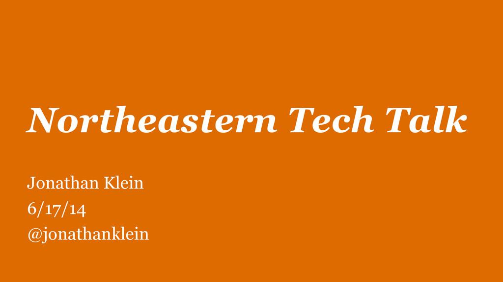 Northeastern Tech Talk Jonathan Klein 6/17/14 @...