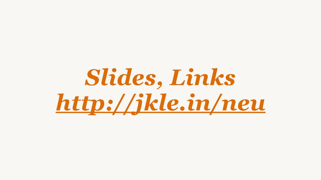 Slides, Links http://jkle.in/neu