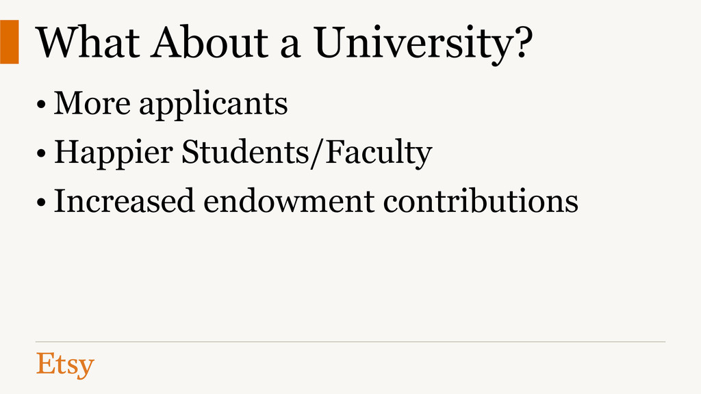 What About a University? • More applicants • Ha...