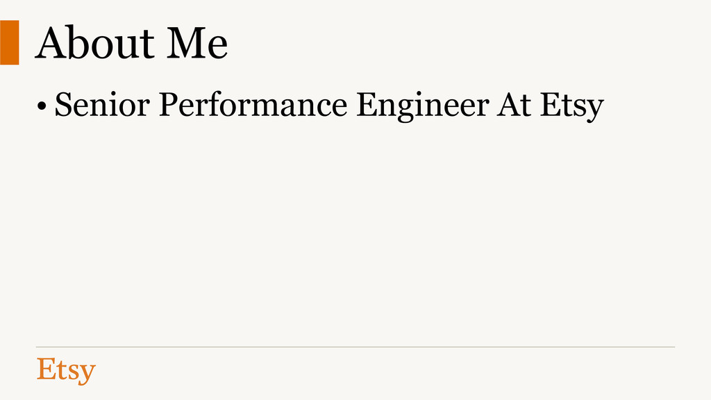 About Me • Senior Performance Engineer At Etsy