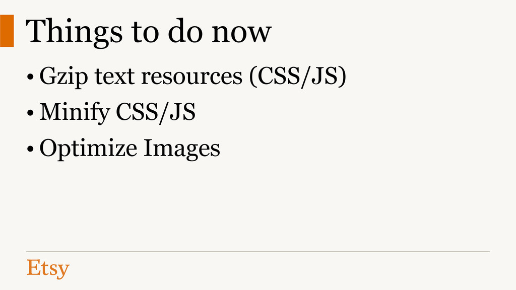 Things to do now • Gzip text resources (CSS/JS)...