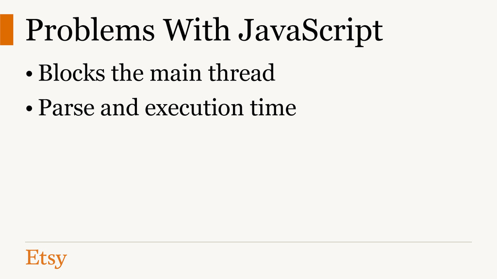 Problems With JavaScript • Blocks the main thre...