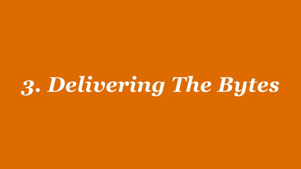 3. Delivering The Bytes