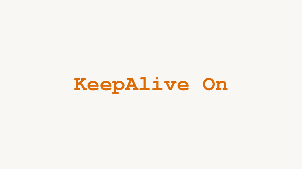 KeepAlive On